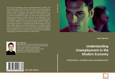 Bookcover of Understanding Unemployment in the Modern Economy