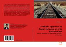 Bookcover of A Holistic Approach to Design Network-on-chip Architectures