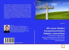 Portada del libro de Mit neuen Medien kompetenzorientiert Religion unterrichten