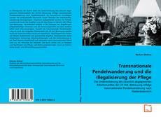 Couverture de Transnationale Pendelwanderung und die Illegalisierung der Pflege
