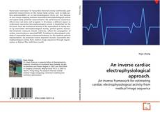 Bookcover of An inverse cardiac electrophysiological approach.