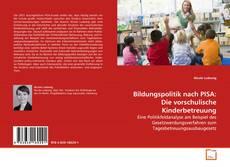 Couverture de Bildungspolitik nach PISA: Die vorschulische Kinderbetreuung