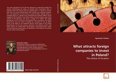 Bookcover of What attracts foreign companies to invest in Poland?