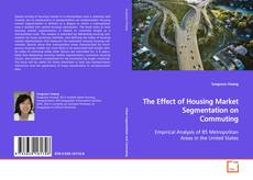 Bookcover of The Effect of Housing Market Segmentation on Commuting