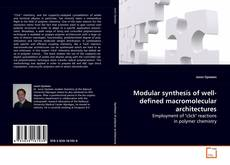 Bookcover of Modular synthesis of well-defined macromolecular architectures