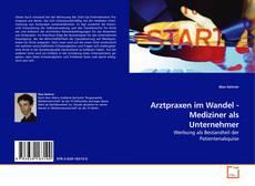 Portada del libro de Arztpraxen im Wandel - Mediziner als Unternehmer