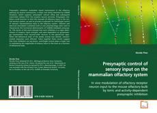 Presynaptic control of sensory input on the mammalian olfactory system kitap kapağı