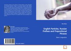 Bookcover of English Particles, Russian Prefixes and Prepositional Phrases