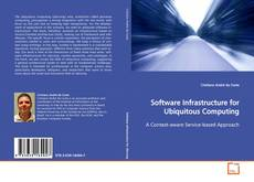 Bookcover of Software Infrastructure for Ubiquitous Computing