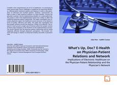Couverture de What's Up, Doc? E-Health on Physician-Patient Relations and Network