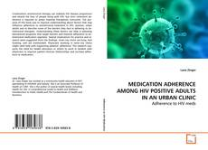 MEDICATION ADHERENCE AMONG HIV POSITIVE ADULTS IN AN URBAN CLINIC的封面