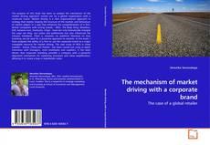 Portada del libro de The mechanism of market driving with a corporate brand