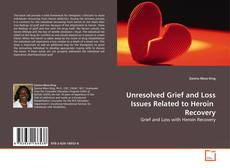 Copertina di Unresolved Grief and Loss Issues Related to Heroin  Recovery