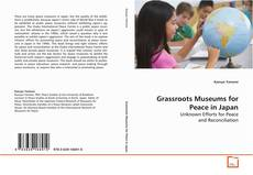Bookcover of Grassroots Museums for Peace in Japan