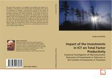 Bookcover of Impact of the Investments in ICT on Total Factor Productivity