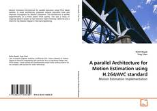 Bookcover of A parallel Architecture for Motion Estimation using H.264/AVC standard
