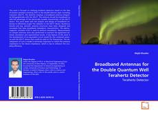 Bookcover of Broadband Antennas for the Double Quantum Well Terahertz Detector
