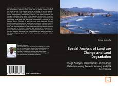 Bookcover of Spatial Analysis of Land use Change and Land Degradation