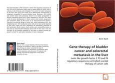 Portada del libro de Gene therapy of bladder cancer and colorectal metastasis in the liver