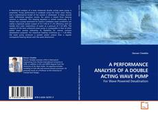 Copertina di A PERFORMANCE ANALYSIS OF A DOUBLE ACTING WAVE PUMP