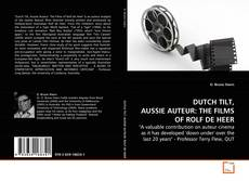 Couverture de DUTCH TILT, AUSSIE AUTEUR THE FILMS OF ROLF DE HEER.