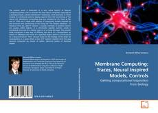 Bookcover of Membrane Computing: Traces, Neural Inspired Models, Controls