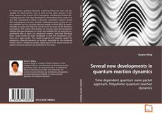 Several new developments in quantum reaction dynamics kitap kapağı