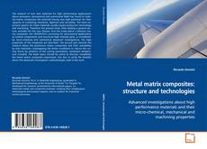 Bookcover of Metal matrix composites: structure and technologies