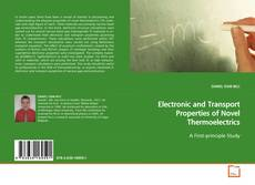 Bookcover of Electronic and Transport Properties of Novel Thermoelectrics