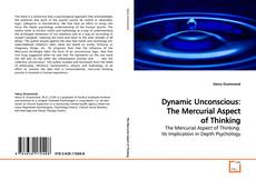 Copertina di Dynamic Unconscious: The Mercurial Aspect of Thinking
