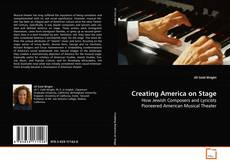 Bookcover of Creating America on Stage