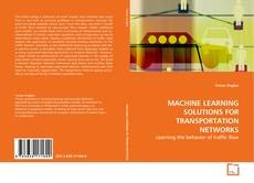Bookcover of MACHINE LEARNING SOLUTIONS FOR TRANSPORTATION NETWORKS