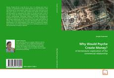 Bookcover of Why Would Psyche Create Money?