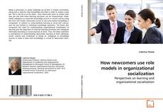 Bookcover of How newcomers use role models in organizational socialization