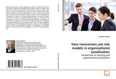 Borítókép a  How newcomers use role models in organizational socialization - hoz