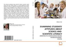 Bookcover of EXAMINING STUDENTS' ATTITUDES ABOUT SCIENCE AND  SCIENTIFIC LITERACY