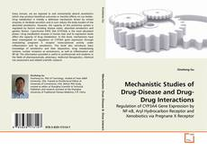 Bookcover of Mechanistic Studies of Drug-Disease and Drug-Drug Interactions