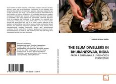 Bookcover of THE SLUM DWELLERS IN BHUBANESWAR, INDIA