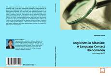 Bookcover of Anglicisms in Albanian: A Language Contact Phenomenon