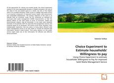 Bookcover of Choice Experiment to Estimate households' Willingness  to pay
