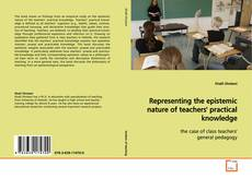 Bookcover of Representing the epistemic nature of teachers' practical knowledge