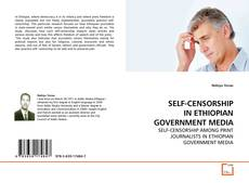 Bookcover of SELF-CENSORSHIP IN ETHIOPIAN GOVERNMENT MEDIA