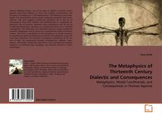 Bookcover of The Metaphysics of Thirteenth Century Dialectic and Consequences