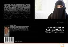 Bookcover of The Vilification of Arabs and Muslims