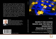 RESPECT FOR HUMAN RIGHTS AND THE RISE OF DEMOCRATIC POLICING IN TURKEY kitap kapağı