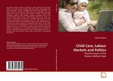 Bookcover of Child Care, Labour Markets and Politics