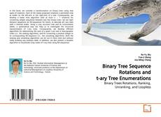 Bookcover of Binary Tree Sequence Rotations and t-ary Tree Enumerations
