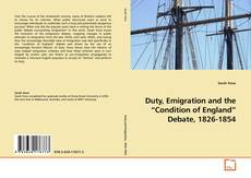 """Bookcover of Duty, Emigration and the """"Condition of England"""" Debate, 1826-1854"""