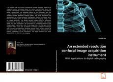 Couverture de An extended resolution confocal image acquisition instrument