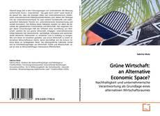 Bookcover of Grüne Wirtschaft: an Alternative Economic Space?